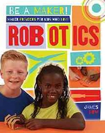 Maker Projects for Kids Who Love Robotics - Be a Maker!