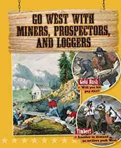 Go West with Miners, Prospectors, and Loggers