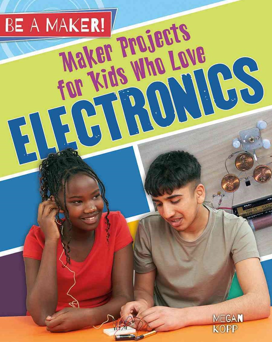 Maker Projects for Kids Who Love Electronics - Be a Maker!