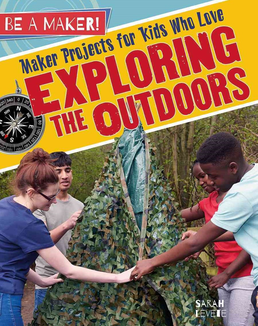 Maker Projects for Kids Who Love Exploring Outdoors - Be a Maker!