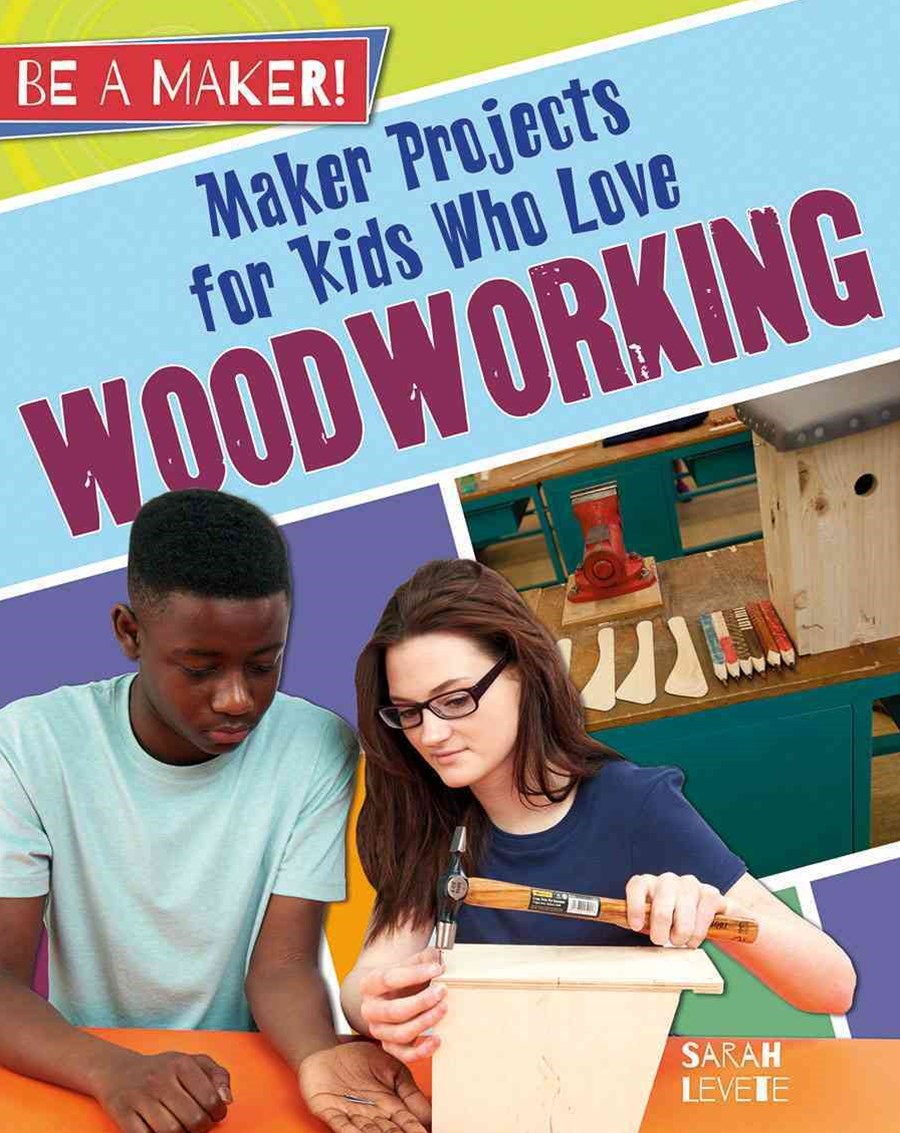 Maker Projects for Kids Who Love Woodworking - Be a Maker!