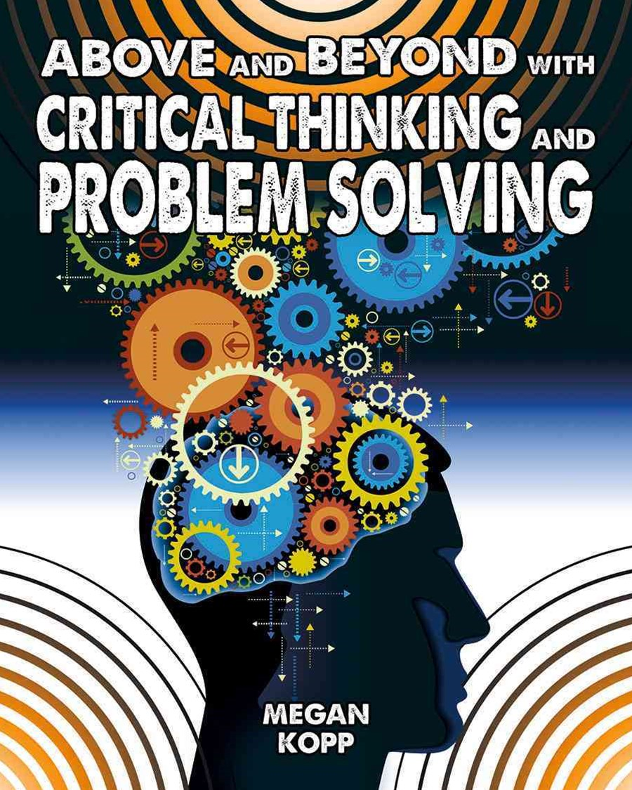 Above and Beyond with Critical Thinking and Problem Solving: Fuelling Your Future