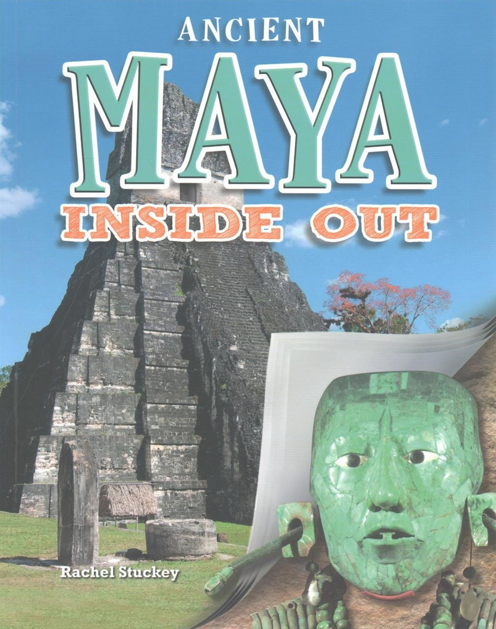 Ancient Maya Inside Out - Ancient Worlds Inside Out