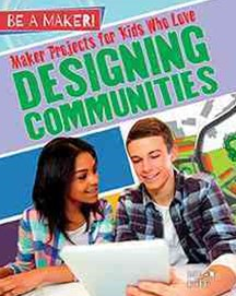 Maker Projects for Kids Who Love Designing Communities - Be a Maker!