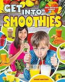 Get into Smoothies - Get-Into-It Guides