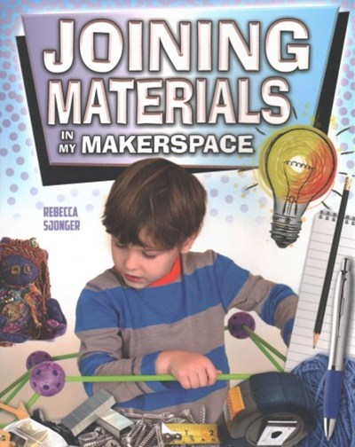 Joining Materials Makerspace - Matter and Materials in My Makerspace