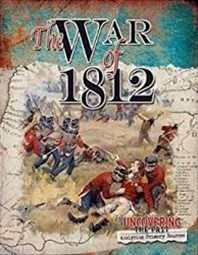 War of 1812 - Uncovering - Uncovering the Past: Analyzing Primary Sources