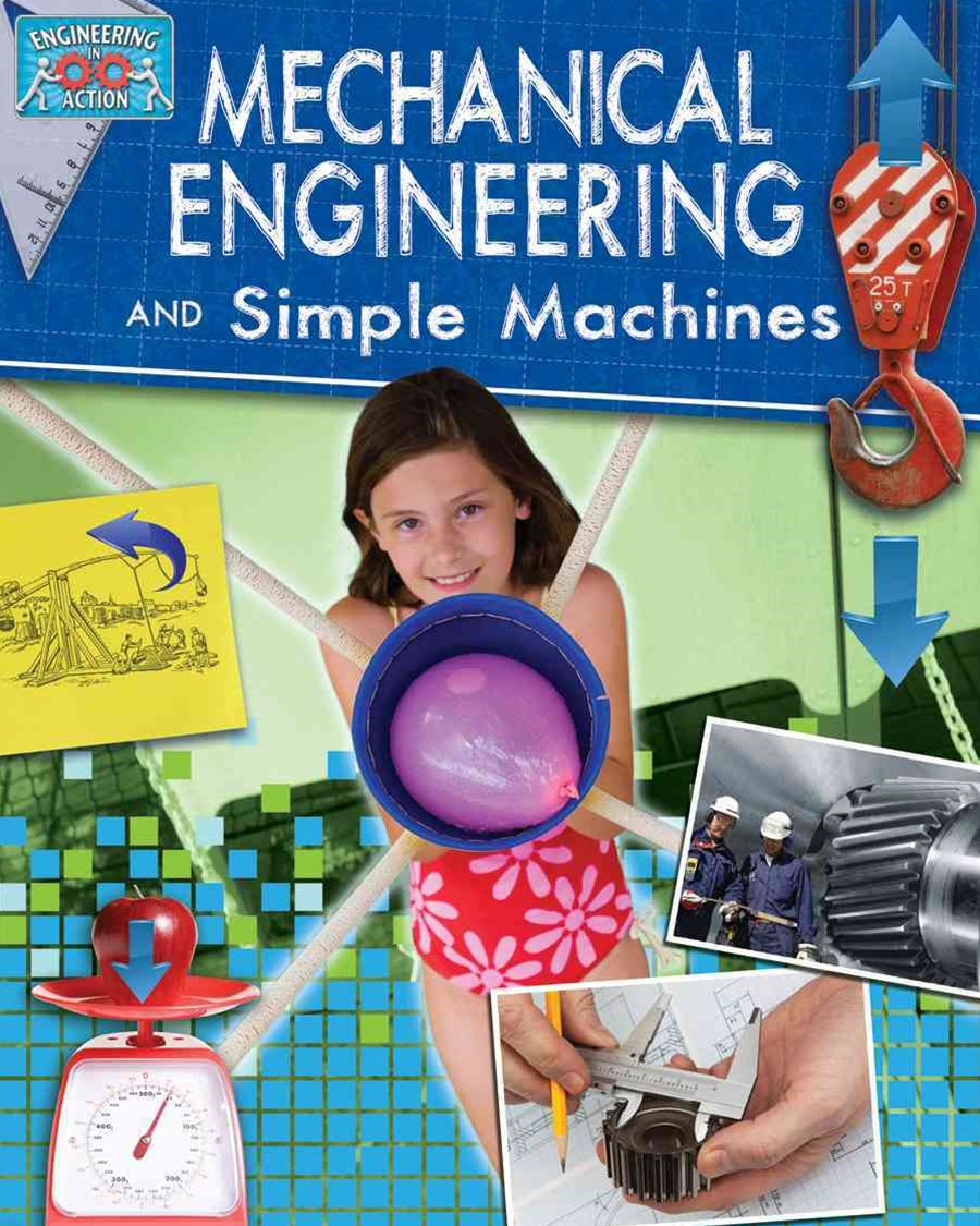 Mechanical Engineering and Simple Machines - Engineering in Action
