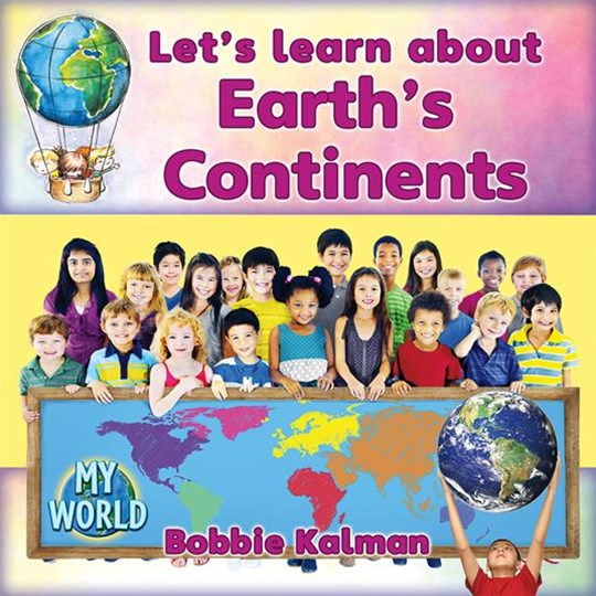 Let's Learn About Earth's Continents - My World