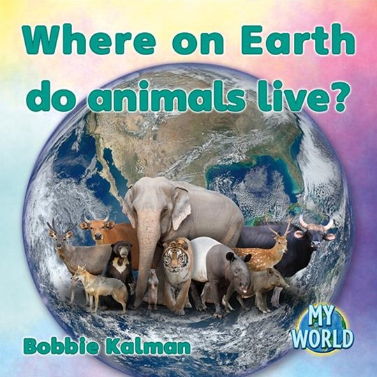Where on Earth Do Animals Live? - My World