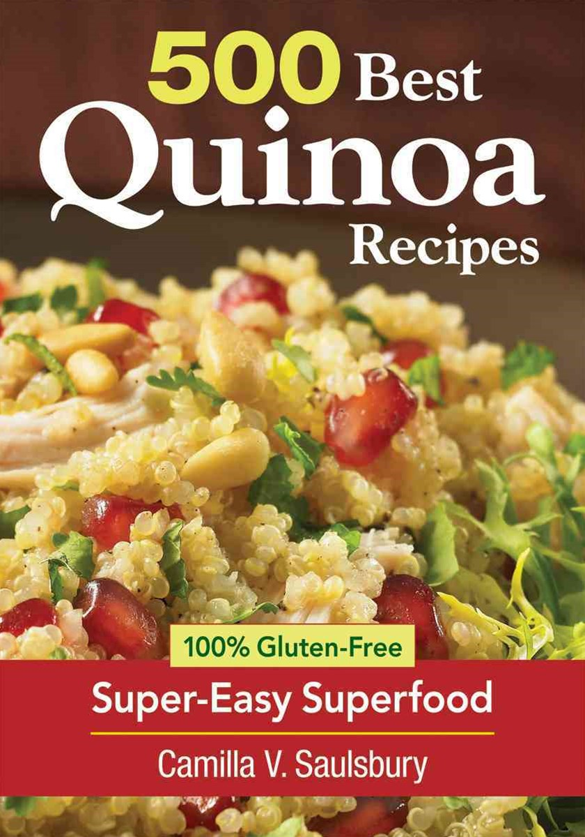 500 Best Quinoa Recipes: Using Nature's Superfood for Gluten-free Breakfasts, Mains, Desserts and M