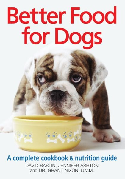 Better Food for Dogs: Complete Cookbook and Nutrition Guide