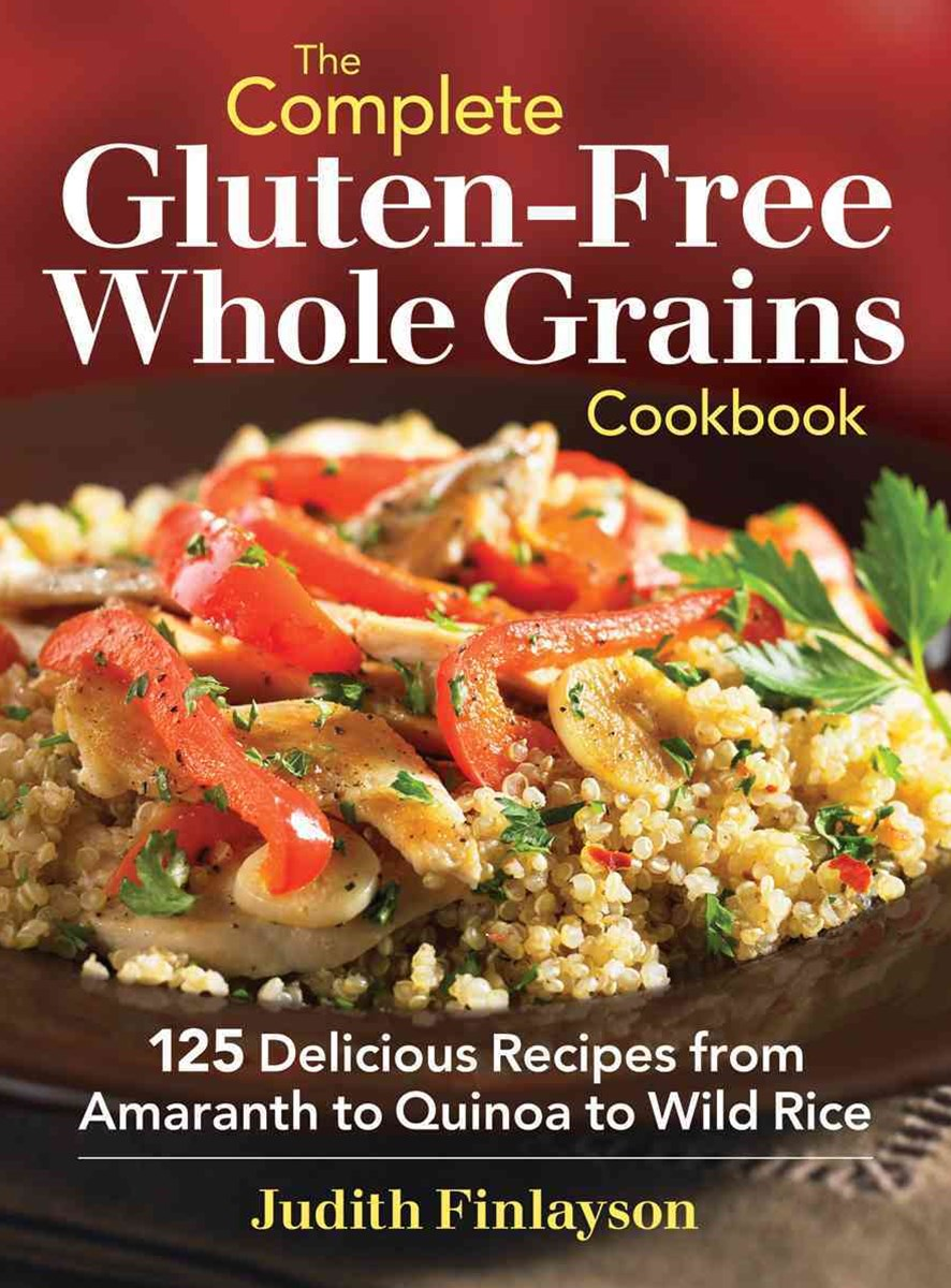 The Complete Gluten-Free Whole Grains Cookbook