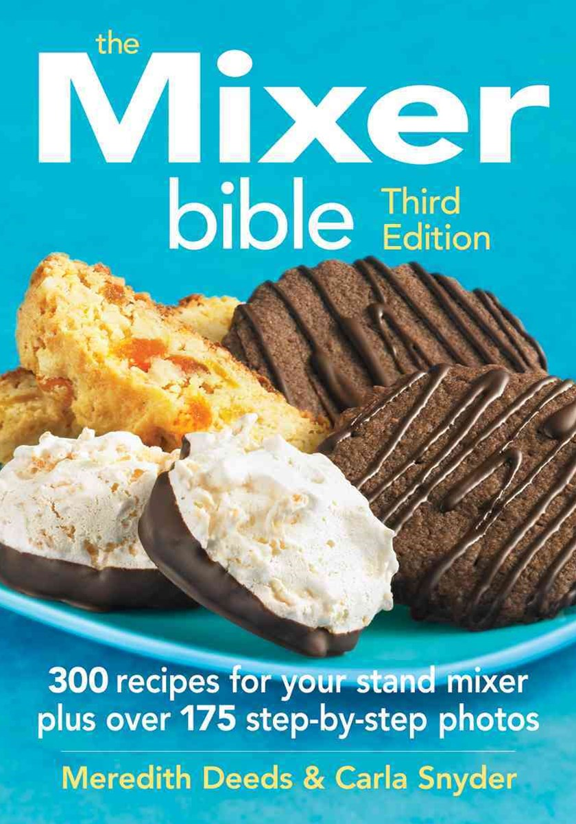 Mixer Bible: 300 Recipes for Your Stand Mixer 3rd Edition