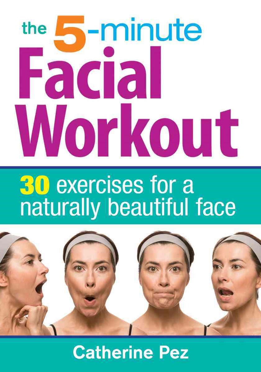 5 Minute Facial Workout: 30 Exercises for a Naturally Beautiful Face