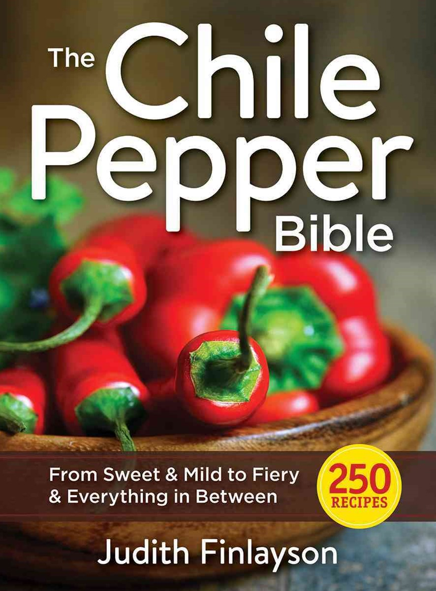 Chile Pepper Bible: From Sweet & Mild to Fiery and Everything in Between