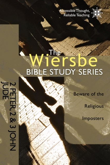 The Wiersbe Bible Study Series: 2 Peter, 2&3 John, Jude
