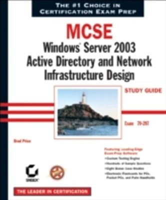 MCSE Windows Server 2003 Active Directory and Network Infrastructure Design Study Guide