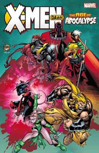 X-Men: Age of Apocalypse: Dawn by Scott Lobdell, Howard Mackie, Ralph Macchio, John Francis Moore, Terry Dodson, Ian Churchill, Joe Bennett, Steve Epting (9780785193500) - PaperBack - Graphic Novels Comics