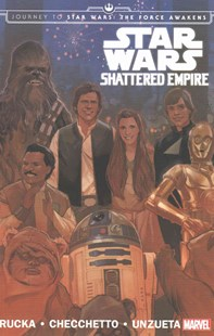Star Wars: Journey to Star Wars: The Force Awakens: Shattered Empire by Comics Marvel, Marco Chechetto, Greg Rucka (9780785197812) - PaperBack - Graphic Novels Comics