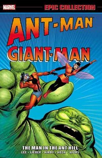 Ant Man/Giant Ant Man Epic Collection: The Man in the Ant Hill by Stan Lee, Larry Lieber, Ernie Hart, Jack Kirby, Don Heck, Dick Ayers (9780785198505) - PaperBack - Graphic Novels Comics
