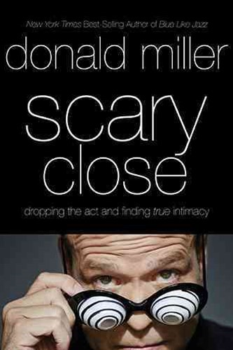 Scary Close: Dropping the Act and Finding True Intimacy