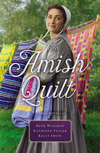 An Amish Quilt [3-Books-In-1] by Kathleen Fuller, Kelly Irvin, Beth Wiseman (9780785217596) - PaperBack - Modern & Contemporary Fiction General Fiction