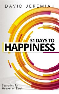 31 Days To Happiness: How To Find What Really Matters In Life by David Jeremiah (9780785224846) - PaperBack - Religion & Spirituality Christianity