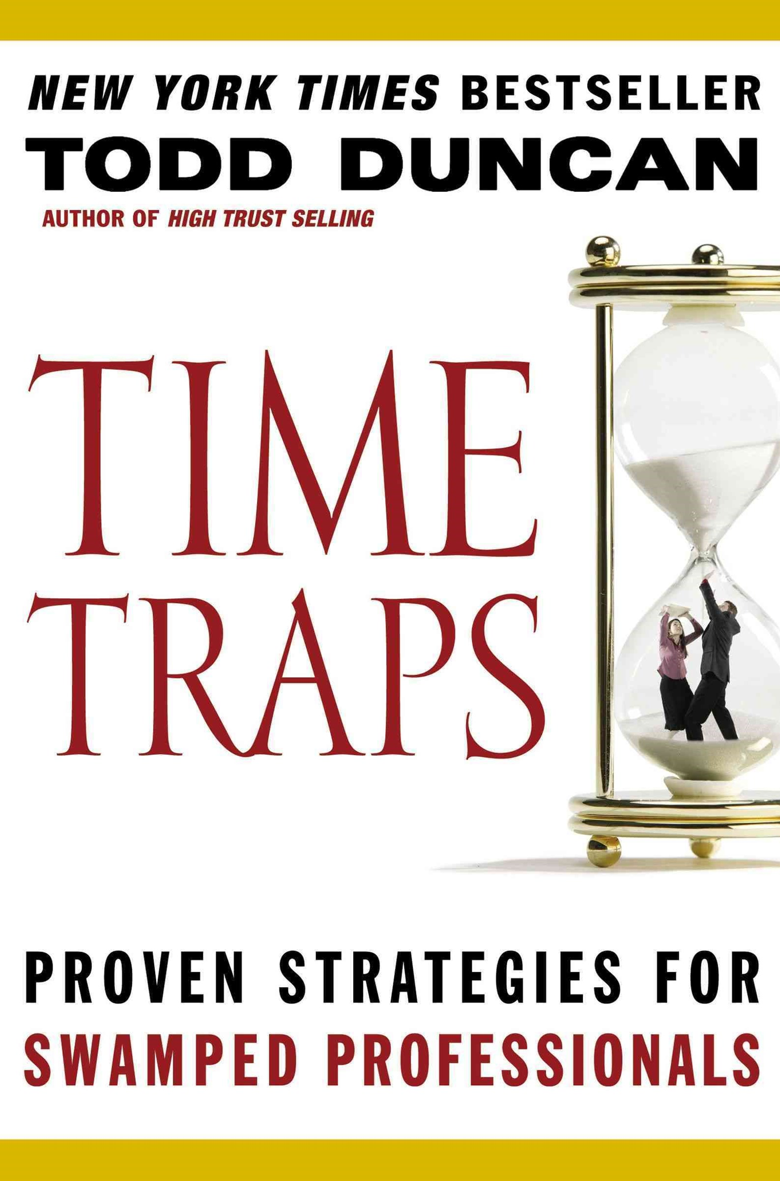 Time Traps: Proven Strategies for Swamped Professionals