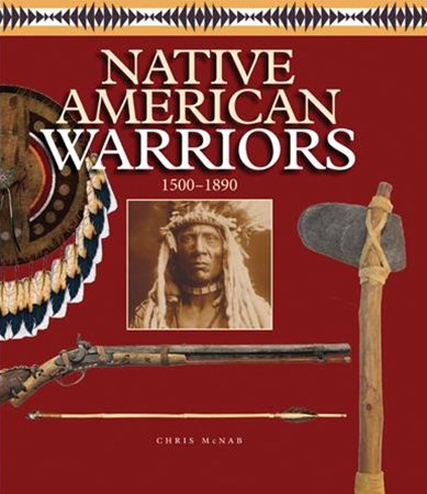 Native American Warriors, 1500 - 1890