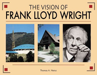 The Vision of Frank Lloyd Wright by Thomas A. Heinz (9780785834427) - HardCover - Art & Architecture Architecture