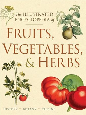 Illustrated Encyclopedia of Fruits, Vegetables, and Herbs