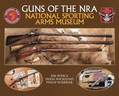 Guns of the NRA National Sporting Arms Museum by Jim Supica, Doug Wicklund, Philip Schreier (9780785835325) - HardCover - Art & Architecture General Art