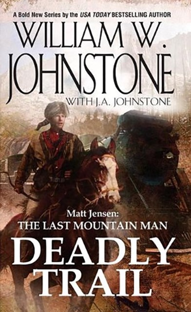 Matt Jensen, The Last Mountain Man: Deadly Trail