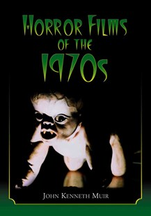 Horror Films of the 1970s by John Kenneth Muir (9780786431045) - PaperBack - Entertainment Film Theory