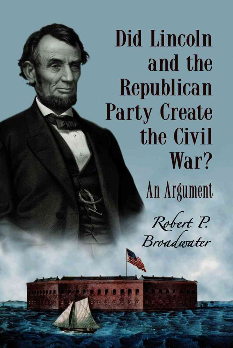 Did Lincoln and the Republican Party Create the Civil War?