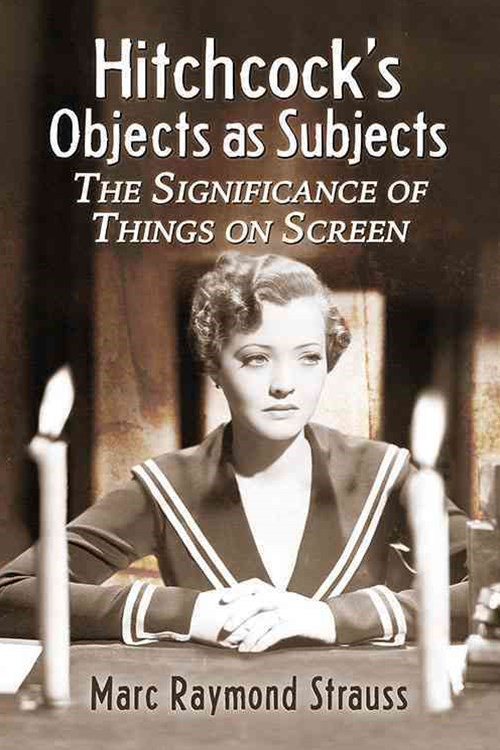 Hitchcock's Objects As Subjects