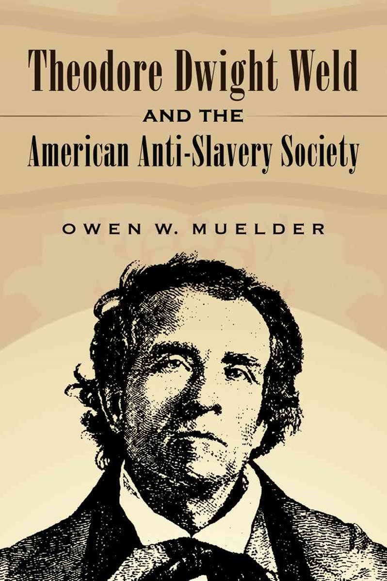 Theodore Dwight Weld and the American Anti-Slavery Society
