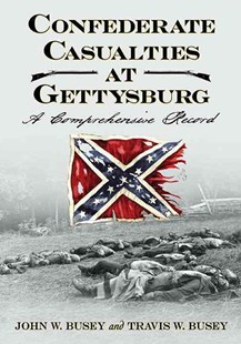 Confederate Casualties at Gettysburg by John W. Busey, Travis W. Busey (9780786464500) - PaperBack - History North America