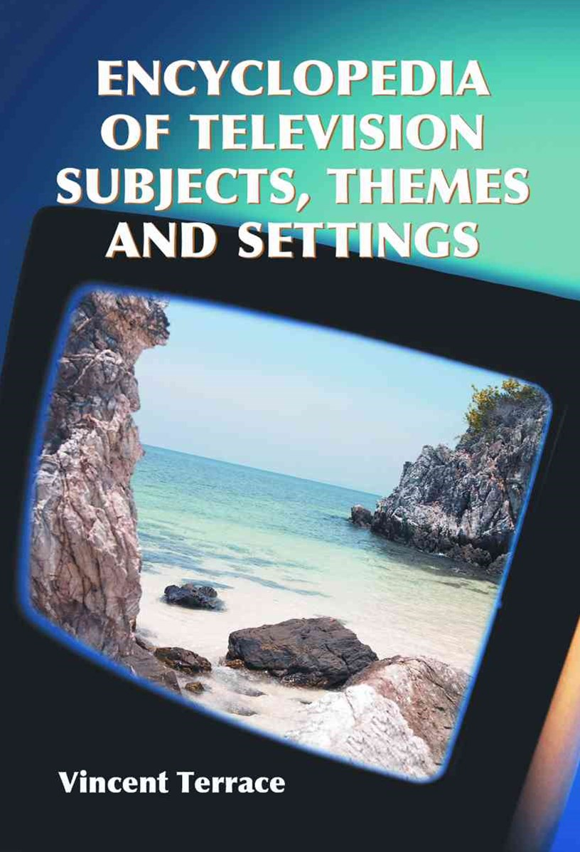 Encyclopedia of Television Subjects, Themes and Settings