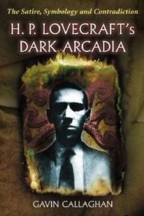 H. P. Lovecraft's Dark Arcadia by Gavin Callaghan (9780786470792) - PaperBack - Reference