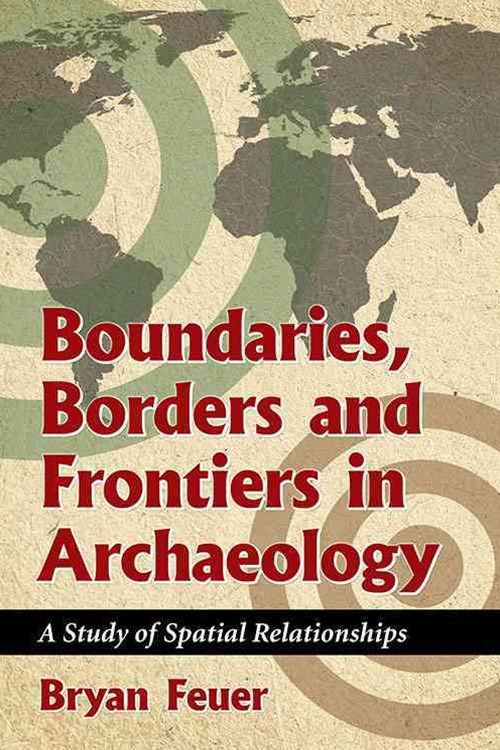 Boundaries, Borders and Frontiers in Archaeology