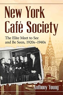 New York Cafe Society by Anthony Young (9780786474370) - PaperBack - Biographies Entertainment