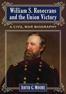 William S. Rosecrans and the Union Victory by David Moore, David G. Moore (9780786476244) - PaperBack - Biographies General Biographies