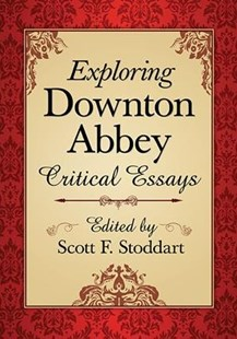 Exploring Downton Abbey by Scott F. Stoddart (9780786476886) - PaperBack - Entertainment Film Writing