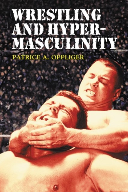 (ebook) Wrestling and Hypermasculinity