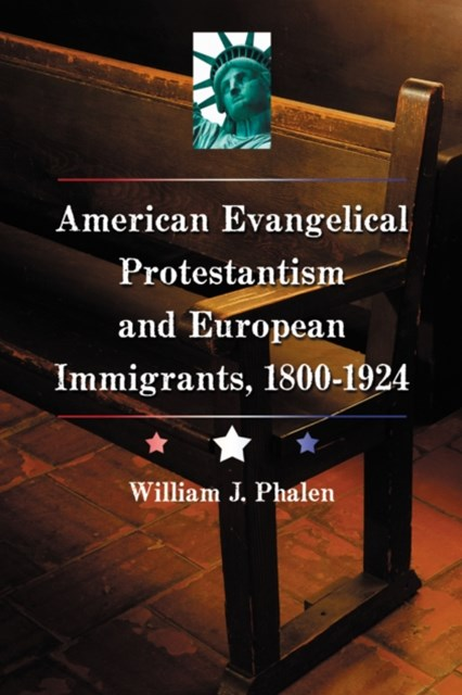 American Evangelical Protestantism and European Immigrants, 1800-1924