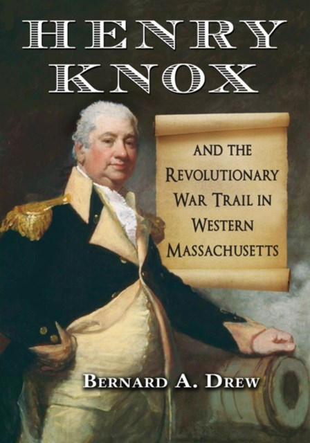 (ebook) Henry Knox and the Revolutionary War Trail in Western Massachusetts