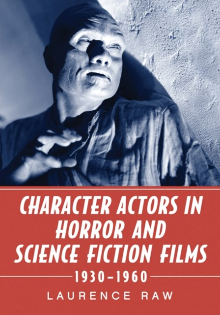 Character Actors in Horror and Science Fiction Films, 1930-1960