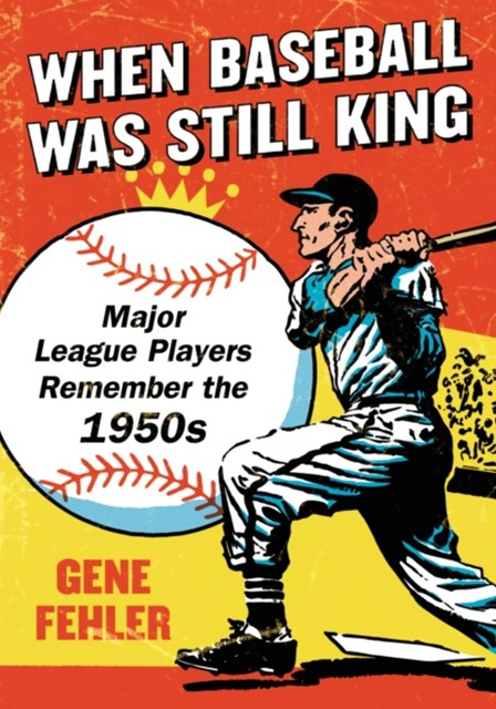 When Baseball Was Still King